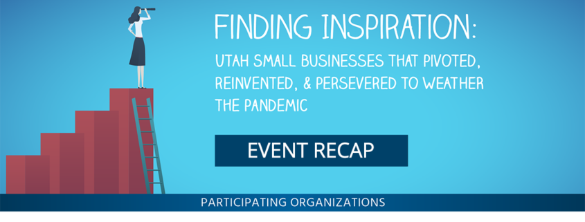 Finding Inspiration: Utah Small Business that Pivoted, Reinvented, & Persevered to Weather the Pandemic